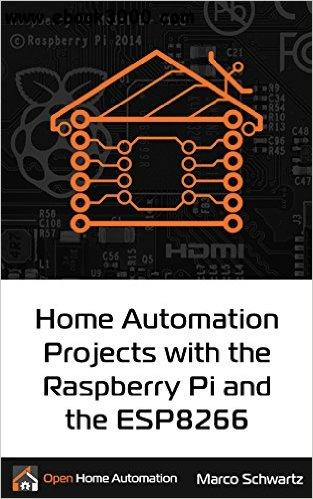 Home Automation Projects with the Raspberry Pi & the ESP8266 free download