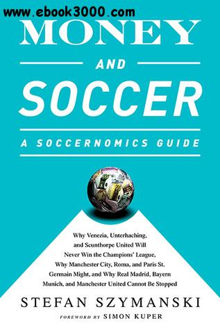 Money and Soccer: A Soccernomics Guide free download