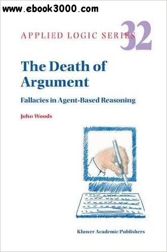 The Death of Argument: Fallacies in Agent Based Reasoning free download