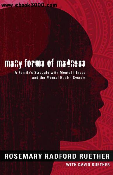 Many Forms of Madness: A Family's Struggle With Mental Illness and the Mental Health System free download