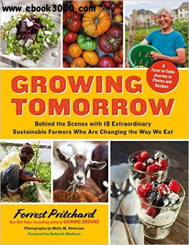 Growing Tomorrow: A Farm-to-Table Journey in Photos and Recipes free download