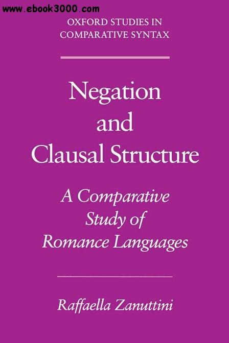 Negation and Clausal Structure A Comparative Study of Romance Languages free download