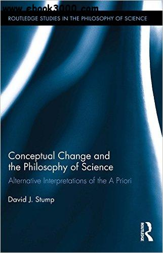 Conceptual Change and the Philosophy of Science: Alternative Interpretations of the A Priori free download