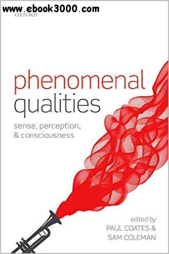 Phenomenal Qualities: Sense, Perception, and Consciousness free download