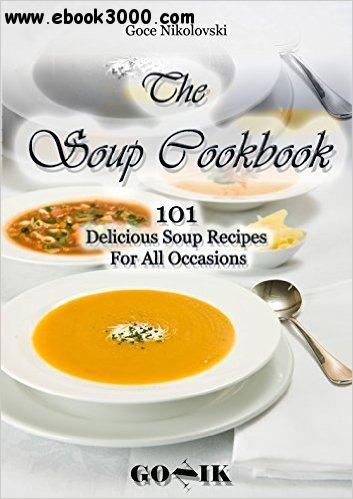 The Soup Cookbook: 101 Delicious Soup Recipes For All Occasions free download