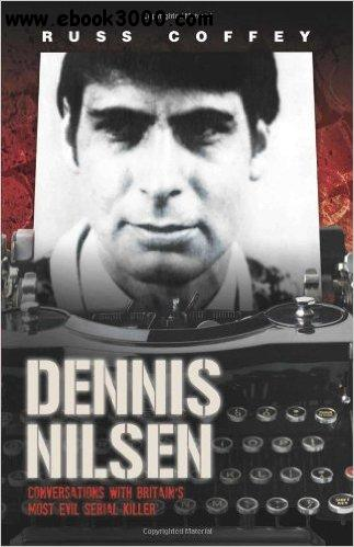 Dennis Nilsen - Conversations with Britain's most evil serial killer free download