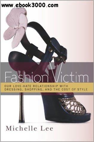 Fashion Victim: Our Love-Hate Relationship with Dressing, Shopping, and the Cost of Style free download
