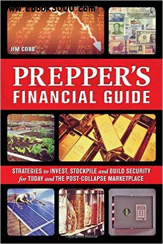 The Prepper's Financial Guide: Strategies to Invest, Stockpile and Build Security for Today and the Post-Collapse Marketplace free download