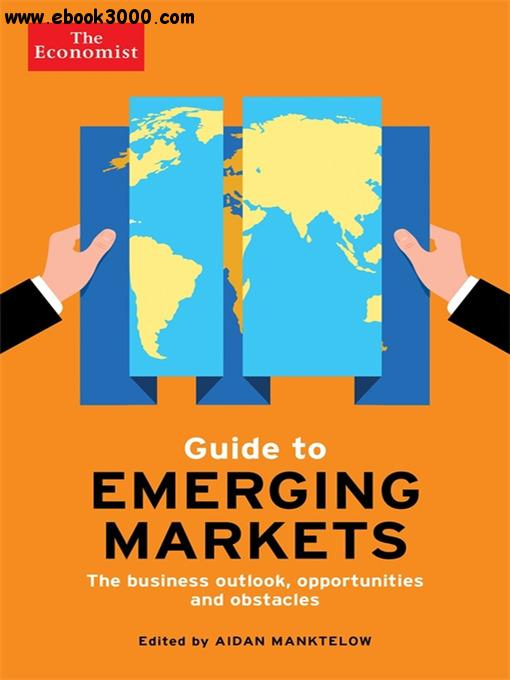 The Economist Guide to Emerging Markets: The Business Outlook, Opportunities and Obstacles, 3 edition