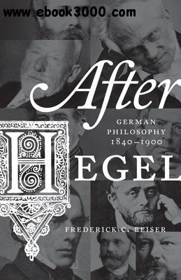 After Hegel: German Philosophy, 1840-1900 free download