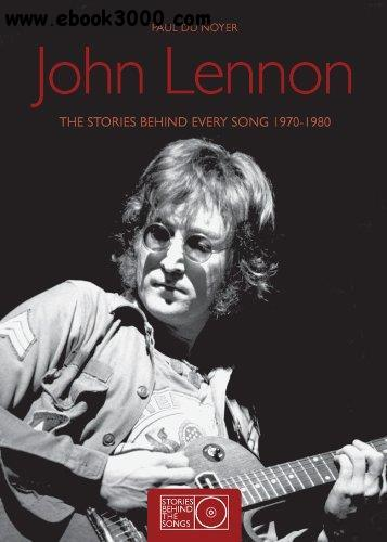 John Lennon: The Stories Behind Every Song 1970-1980 free download