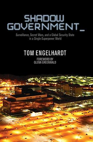 Shadow Government: Surveillance, Secret Wars, and a Global Security State in a Single-Superpower World free download