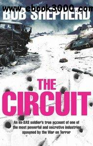 The Circuit: An EX-SAS Soldier's True Account Of One Of The Most Powerful And Secretive Industries free download
