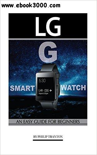 LG G Smart Watch: An Easy Guide for Beginners free download