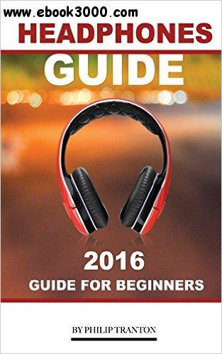 Headphones Guide: 2016 Guide for Beginner's free download