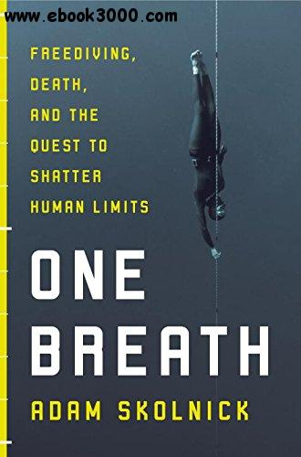 One Breath: Freediving, Death, and the Quest to Shatter Human Limits free download