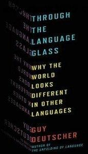 Guy Deutscher - Through the Language Glass: Why the World Looks Different in Other Languages free download