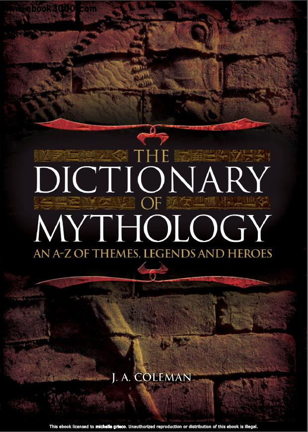 The Dictionary of Mythology: An A-Z of Themes, Legends and Heroes free download