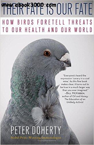 Their Fate Is Our Fate: How Birds Foretell Threats to Our Health and Our World free download