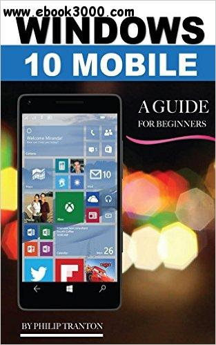 Windows 10 Mobile: A Guide for Beginners free download