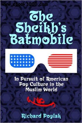 Sheikhs Batmobile: In Pursuit Of American Pop Culture In The Muslim World free download