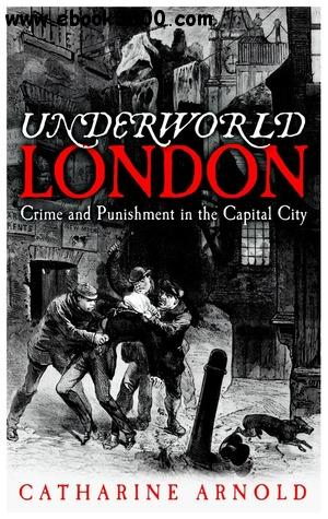 Underworld London: Crime and Punishment in the Capital City free download