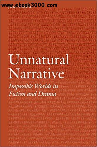 Unnatural Narrative: Impossible Worlds in Fiction and Drama (Frontiers of Narrative) free download