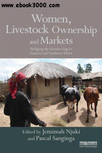 Women, Livestock Ownership and Markets: Bridging the Gender Gap in Eastern and Southern Africa free download