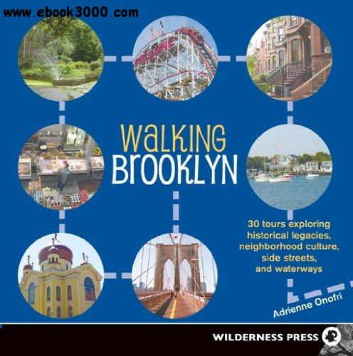 Walking Brooklyn: 30 tours exploring historical legacies, neighborhood culture, side streets and waterways free download