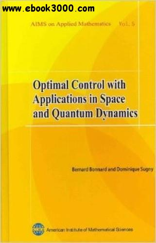 Optimal Control with Applications in Space and Quantum Dynamics free download