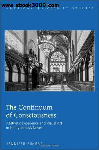 The Continuum of Consciousness: Aesthetic Experience and Visual Art in Henry James's Novels free download