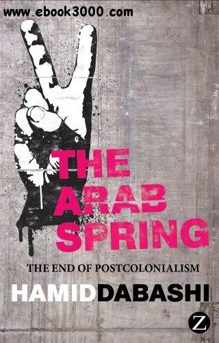 The Arab Spring: The End of Postcolonialism free download