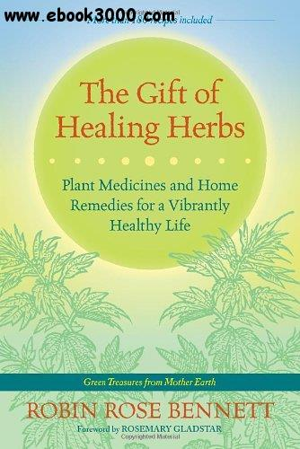 The Gift of Healing Herbs: Plant Medicines and Home Remedies for a Vibrantly Healthy Life free download