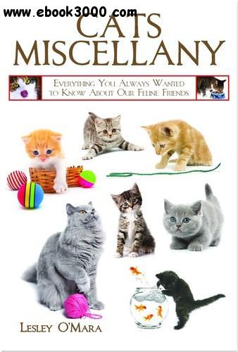 Cats Miscellany: Everything You Always Wanted to Know about Our Feline Friends free download