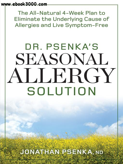 Dr. Psenka's Seasonal Allergy Solution: The All-Natural 4-Week Plan to Eliminate the Underlying Cause of Allergies and Live... free download