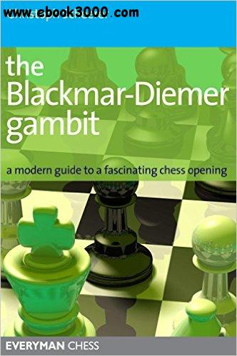The Blackmar-Deimer Gambit: A Modern Guide To A Fascinating Chess Opening free download