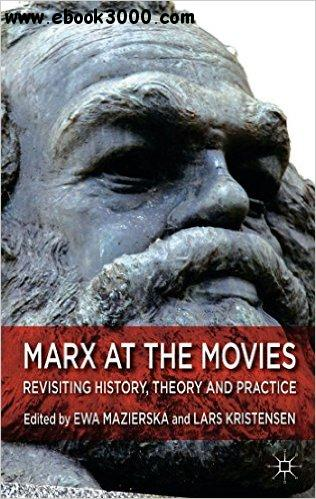 Marx at the Movies: Revisiting History, Theory and Practice free download