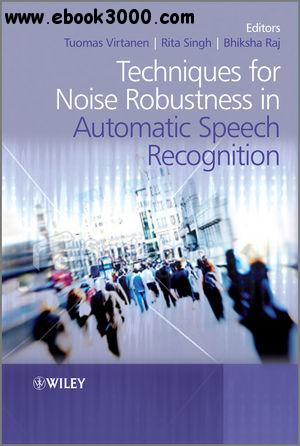 Techniques for Noise Robustness in Automatic Speech Recognition free download