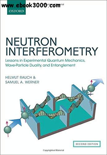 Neutron Interferometry: Lessons in Experimental Quantum Mechanics, Wave-Particle Duality, and Entanglement, 2 edition free download