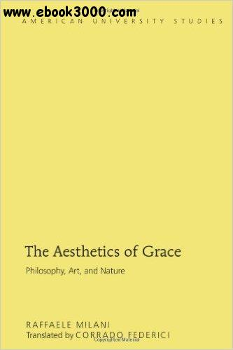 The Aesthetics of Grace: Philosophy, Art, and Nature free download