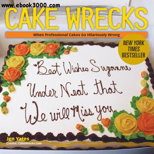 Cake Wrecks: When Professional Cakes Go Hilariously Wrong free download