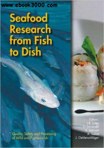 Seafood Research From Fish To Dish: Quality, Safety and Processing of Wild and Farmed Fish free download
