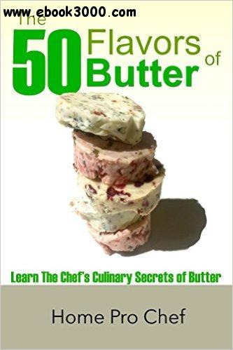 The 50 Flavors of Butter: Learn The Chef's Culinary Secrets of Butter free download