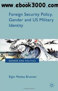 Foreign Security Policy, Gender, and US Military Identity free download