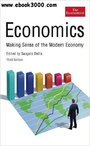 Economics: Making Sense of the Modern Economy, 3rd Edition download dree