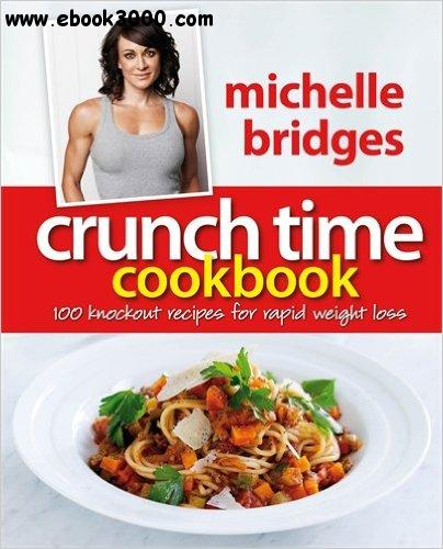 Crunch Time Cookbook: 100 Knockout Recipes for Rapid Weight Loss free download