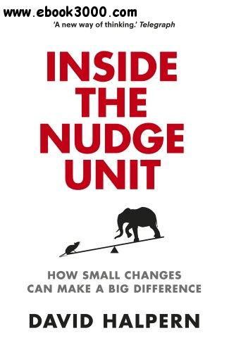 Inside the Nudge Unit: How Small Changes Can Make a Big Difference free download