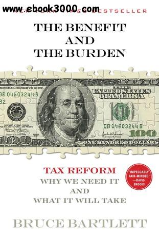The Benefit and The Burden: Tax Reform-Why We Need It and What It Will Take free download
