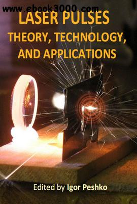 Laser Pulses: Theory, Technology, and Applications ed. by Igor Peshko free download