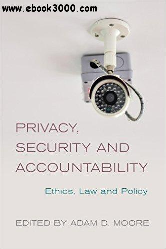 Privacy, Security and Accountability: Ethics, Law and Policy free download